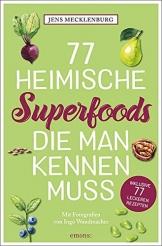 77 heimische Superfoods, die man kennen muss (111...) - 1