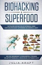 Biohacking & Superfood: Entfachen Sie das volle Potenzial Ihrer Leistungsfähigkeit  Optimieren Sie Körper & Geist Wie Sie Gesundheit & Wohlgefühl steigern Selbstoptimierung & Ernährung  Ratgeber Buch - 1