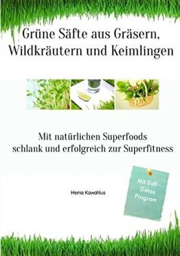 Grüne Säfte aus Gräsern, Wildkräutern und Keimlingen: Mit natürlichen Superfoods schlank und gesund zur Superfitness - 1