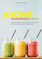JUICING - SUPERFOOD SÄFTE: Einfach gesund trinken - die besten Smoothie Rezepte für mehr Energie und Wohlbefinden (PAPERISH Kochbücher) - 1