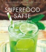 Superfood Säfte: 100 Rezepte für leckere Powersäfte (Saftkur, Saft Rezepte) - 1
